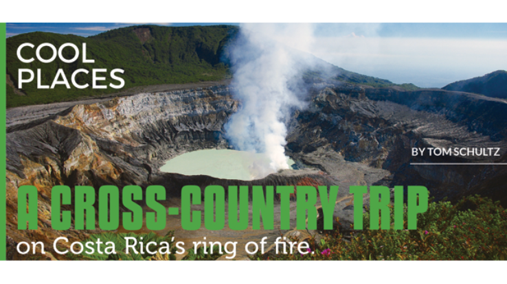 Cool Places: A cross-country trip on Costa Rica's ring of fire